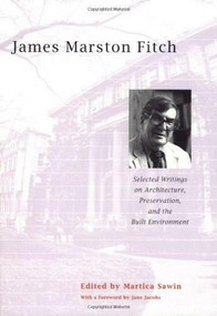 James Marston Fitch (Selected Writings on Architecture, Preservation, and the Built Environment) by Martica Sawin, Jane Jacobs, 9780393732290