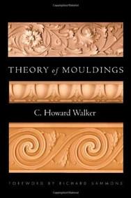 Theory of Mouldings by C. Howard Walker, Richard Sammons, 9780393732337