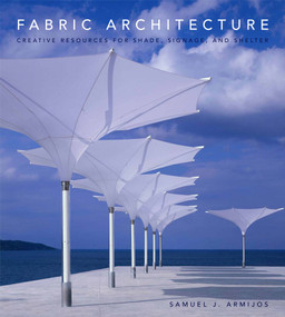 Fabric Architecture (Creative Resources for Shade, Signage, and Shelter) by Samuel J. Armijos, 9780393732368