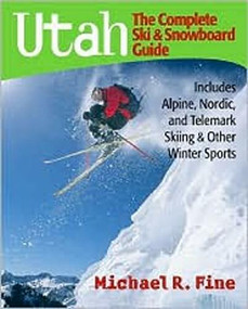 Utah: The Complete Ski and Snowboard Guide (Includes Alpine, Nordic, and Telemark Skiing & Other Winter Sports) by Michael R. Fine, 9780881507423