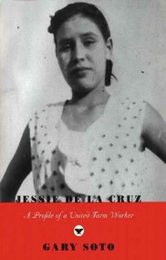 Jessie De La Cruz (A Profile of a United Farm Worker) by Gary Soto, 9780892552856