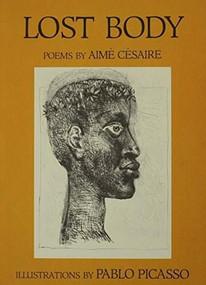Lost Body (Corps Perdu) by Aimé Césaire, Pablo Picasso, Clayton Eshleman, Annette Smith, 9780807611487