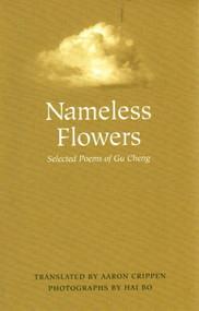 Nameless Flowers (Selected Poems of Gu Cheng) by Gu Cheng, Aaron Crippen, Hai Bo, 9780807615485