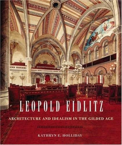 Leopold Eidlitz (Architecture and Idealism in the Gilded Age) by Kathryn E. Holliday, 9780393732399