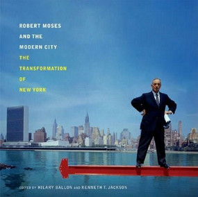 Robert Moses and the Modern City (The Transformation of New York) - 9780393732436 by Hilary Ballon, Kenneth T. Jackson, 9780393732436