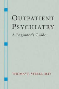 Outpatient Psychiatry (A Beginner's Guide) by Thomas E. Steele, 9780393705430