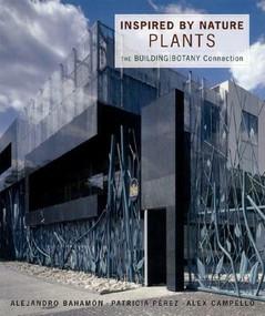 Inspired by Nature: Plants (The Building/Botany Connection) by Alejandro Bahamón, Alex Campello, Patricia Pérez, 9780393732511