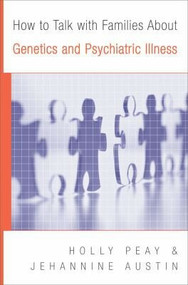 How to Talk with Families About Genetics and Psychiatric Illness by Holly Landrum Peay, Jehannine Claire Austin, 9780393705492