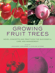 Growing Fruit Trees (Novel Concepts and Practices for Successful Care and Management) by Jean-Marie Lespinasse, Évelyne Leterme, 9780393732566
