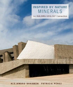 Inspired by Nature: Minerals (The Building/Geology Connection) by Alejandro Bahamón, Patricia Pérez, 9780393732603