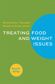 What Every Therapist Needs to Know about Treating Eating and Weight Issues by Karen R. Koenig, 9780393705584