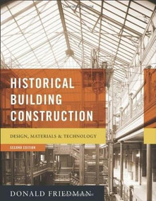Historical Building Construction (Design, Materials, and Technology) by Donald Friedman, 9780393732689