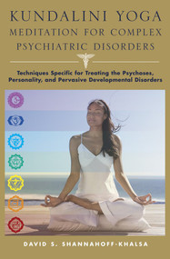 Kundalini Yoga Meditation for Complex Psychiatric Disorders (Techniques Specific for Treating the Psychoses, Personality, and Pervasive Developmental Disorders) by David Shannahoff-Khalsa, 9780393705683