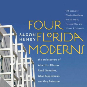 Four Florida Moderns (The Architecture of Alberto Alfonso, René González, Chad Oppenheim, and Guy Peterson) by Saxon Henry, 9780393732740