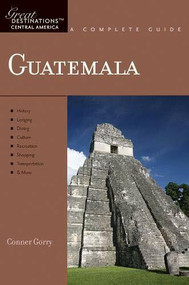 Explorer's Guide Guatemala: A Great Destination by Conner Gorry, 9781581571042