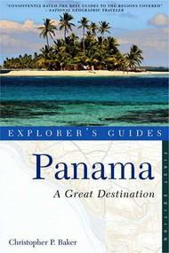Explorer's Guide Panama: A Great Destination by Christopher P. Baker, 9781581571080