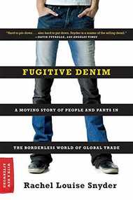 Fugitive Denim (A Moving Story of People and Pants in the Borderless World of Global Trade) - 9780393335422 by Rachel Louise Snyder, 9780393335422