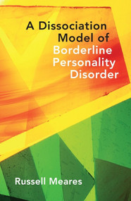 A Dissociation Model of Borderline Personality Disorder by Russell Meares, 9780393705850