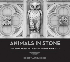 Animals in Stone (Architectural Sculpture in New York City) by Robert Arthur King, 9780393732863