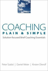 Coaching Plain & Simple (Solution-focused Brief Coaching Essentials) by Kirsten Dierolf, Daniel Meier, Peter Szabó, 9780393705935