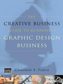 The Creative Business Guide to Running a Graphic Design Business by Cameron S. Foote, 9780393732993