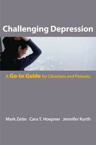 Challenging Depression (The Go-To Guide for Clinicians and Patients) by Mark Zetin, Cara T. Hoepner, Jennifer Kurth, 9780393706109