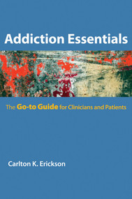 Addiction Essentials (The Go-To Guide for Clinicians and Patients) by Carlton K. Erickson, 9780393706154