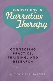 Innovations in Narrative Therapy (Connecting Practice, Training, and Research) by Jim Duvall, Laura Béres, 9780393706161