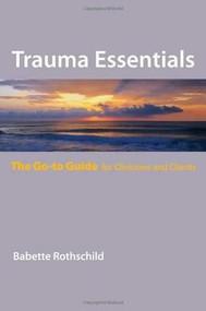 Trauma Essentials (The Go-To Guide) by Babette Rothschild, 9780393706208