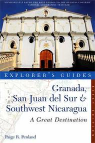 Explorer's Guide Granada, San Juan del Sur & Southwest Nicaragua: A Great Destination by Paige R. Penland, 9781581571134