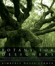 Botany for Designers (A Practical Guide for Landscape Architects and Other Professionals) by Kimberly Duffy Turner, 9780393706246