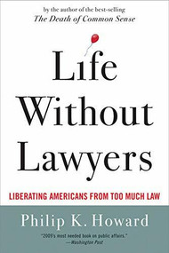 Life Without Lawyers (Restoring Responsibility in America) by Philip K. Howard, 9780393338034