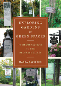 Exploring Gardens & Green Spaces (From Connecticut to the Delaware Valley) by Magda Salvesen, 9780393706260