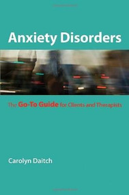 Anxiety Disorders (The Go-To Guide for Clients and Therapists) by Carolyn Daitch, 9780393706284