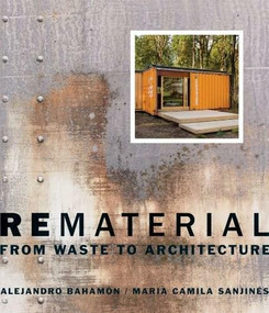 Rematerial (From Waste to Architecture) by Alejandro Bahamón, Maria Camila Sanjinés, 9780393733143
