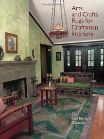 Arts and Crafts Rugs for Craftsman Interiors (The Crab Tree Farm Collection) by David Cathers, Linda Parry, Diane Boucher, Ann Lane Hedlund, Dru Muskovin, 9780393733204