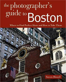 Photographing Boston (Where to Find Perfect Shots and How to Take Them) by Steven Howell, 9780881509168
