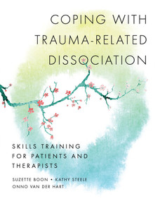 Coping with Trauma-Related Dissociation (Skills Training for Patients and Therapists) by Suzette Boon, Kathy Steele, Onno van der Hart, 9780393706468