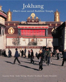 Jokhang (Tibet's Most Sacred Buddhist Temple) by Gyurme Dorje, Tashi Tsering, Heather Stoddard, Andre Alexander, Ulrich van Schroeder, His Holiness The Dalai Lama, 9780500976920