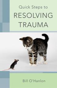 Quick Steps to Resolving Trauma by Bill O'Hanlon, 9780393706512