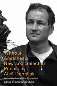 Without Anesthesia (New & Selected Poems) by Ales Debeljak, Andrew Zawacki, Brian Henry, Christopher Merrill, 9780892553655
