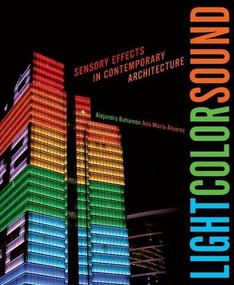 Light Color Sound (Sensory Effects in Contemporary Architecture) by Alejandro Bahamón, Ana María Álvarez, 9780393733372