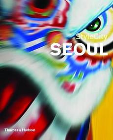 StyleCity Seoul by Martin Zatko, Gijs Bekenkamp, 9780500210253