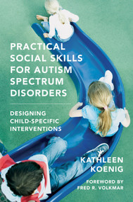 Practical Social Skills for Autism Spectrum Disorders (Designing Child-Specific Interventions) by Kathleen Koenig, Fred R. Volkmar, 9780393706987
