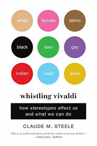 Whistling Vivaldi (How Stereotypes Affect Us and What We Can Do) by Claude M. Steele, 9780393339727