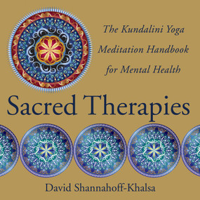 Sacred Therapies (The Kundalini Yoga Meditation Handbook for Mental Health) by David Shannahoff-Khalsa, 9780393707021