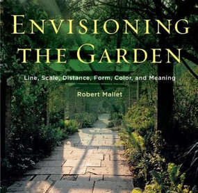 Envisioning the Garden (Line, Scale, Distance, Form, Color, and Meaning) by Robert Mallet, 9780393733426