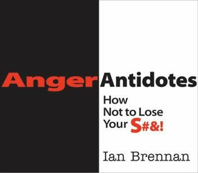 Anger Antidotes (How Not to Lose Your S#&!) by Ian Brennan, 9780393707052