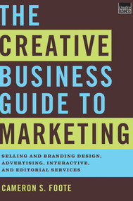 The Creative Business Guide to Marketing (Selling and Branding Design, Advertising, Interactive, and Editorial Services) by Cameron S. Foote, 9780393733471