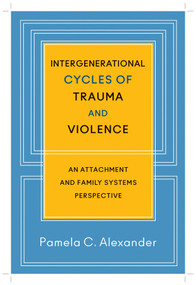 Intergenerational Cycles of Trauma and Violence (An Attachment and Family Systems Perspective) by Pamela C. Alexander, 9780393707182